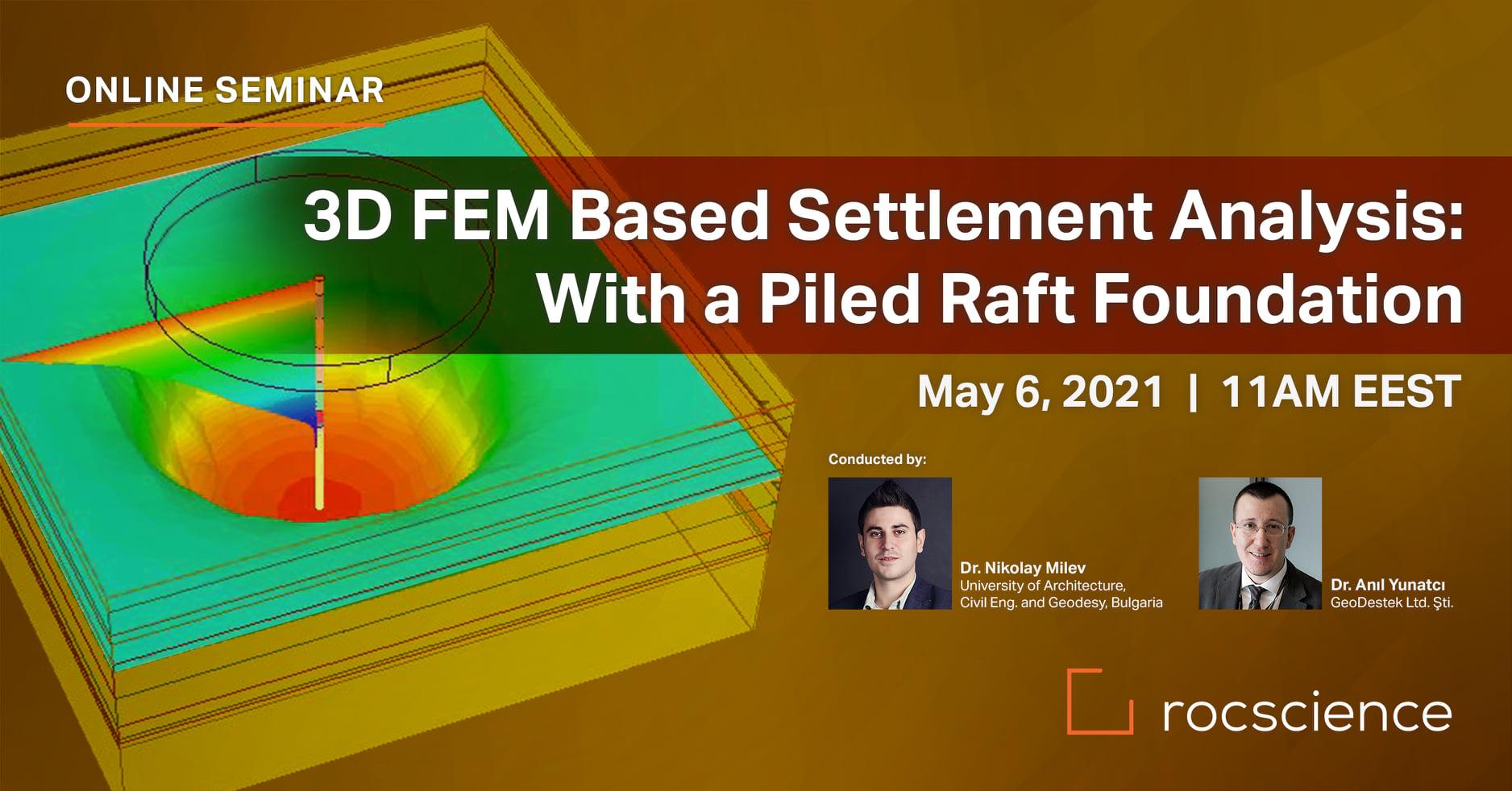 Rocscience Online Seminar - 3D FEM Based Settlement Analysis: Piled Raft Foundation (May 6th, 2021)