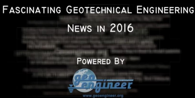 Amazing Video with the most fascinating 2016 Geotechnical Engineering News